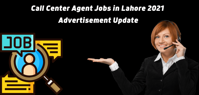 Call Center Agent Jobs in Lahore 2021 Latest Advertisement Update