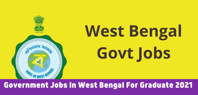 Government Jobs In West Bengal For Graduate 2021 | Jobs In West Bengal