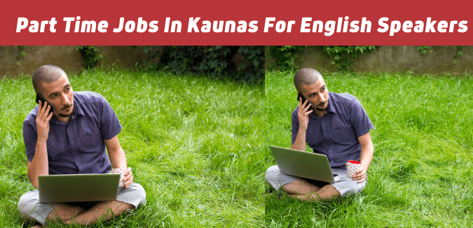 Part Time Jobs In Kaunas For English Speakers 2021 | English Jobs 2021