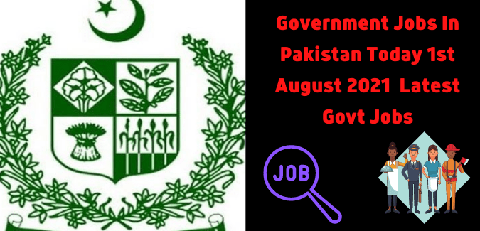 Government Jobs In Pakistan Today 1st August 2021 | Latest Govt Jobs