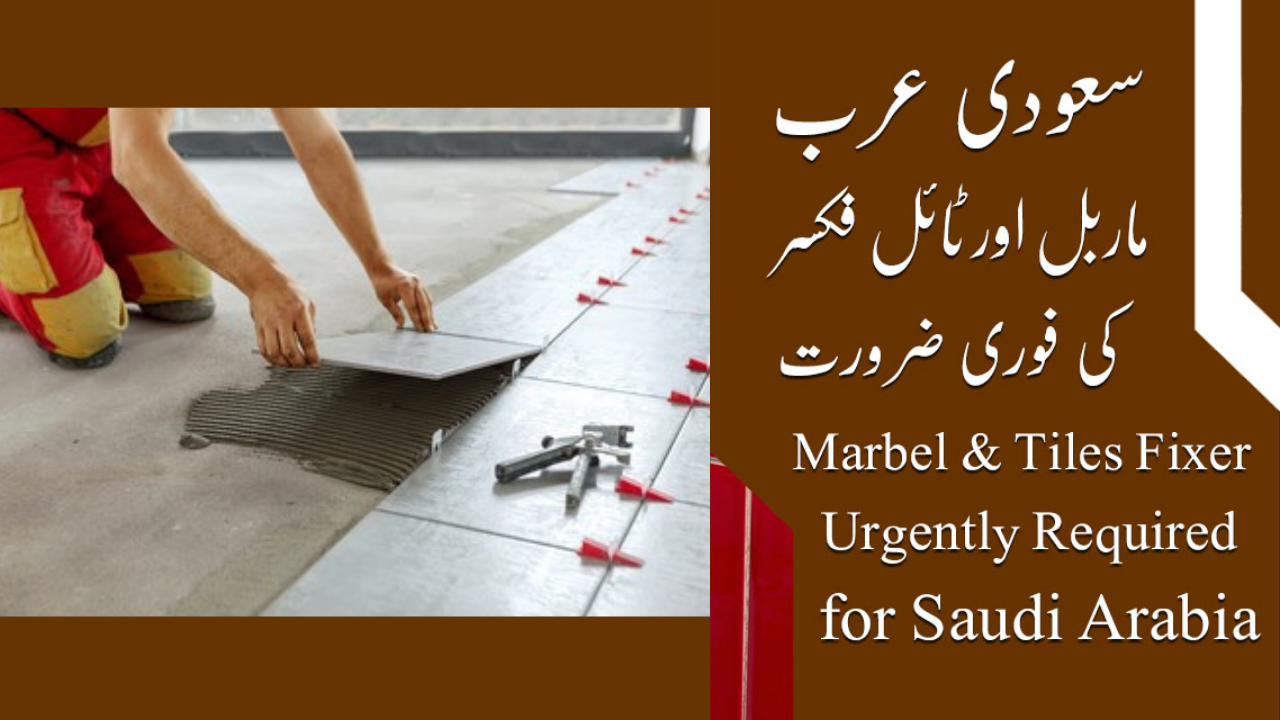 JOBS IN SAUDI ARABIA FOR TILE AND MARBLE FIXER